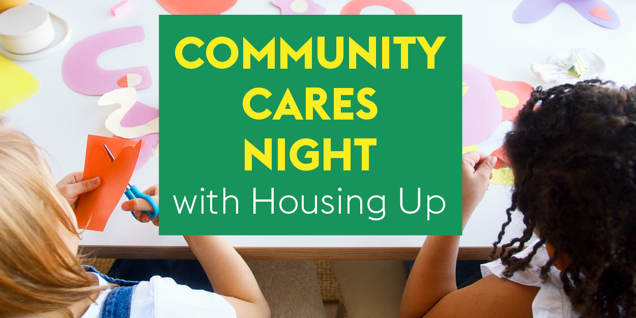 Community Cares Night with Housing Up