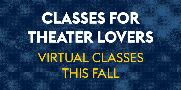On a blue background, white and yellow text reads: Classes for Theater Lovers: Virtual Classes This Fall