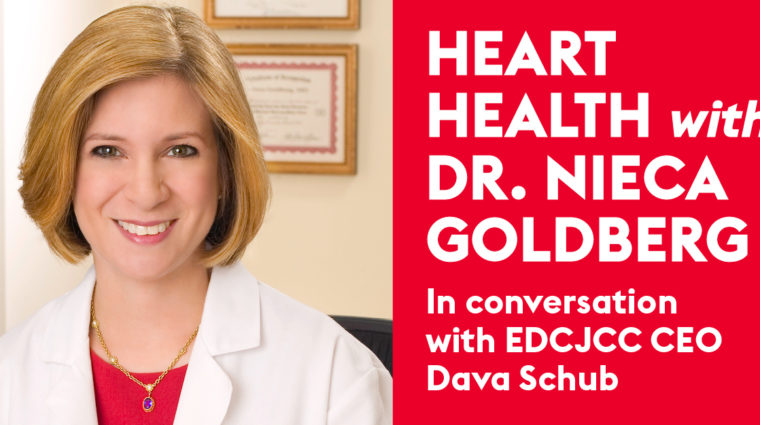 Image is of a woman in a white doctor's coat with the following words in white text on a red background: Heart health with Dr. Nieca Goldberg in conversation with EDCJCC CEO Dava Schub