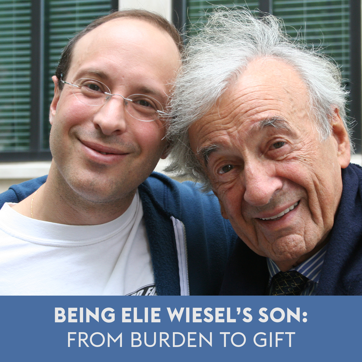 Image is of Elie Wiesel and his son, Elisha Wiesel. Text reads Being Elie Wiesel's Son: From Burden to Gift