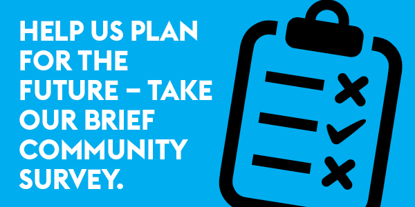 Help us plan for the future - take our brief community survey.